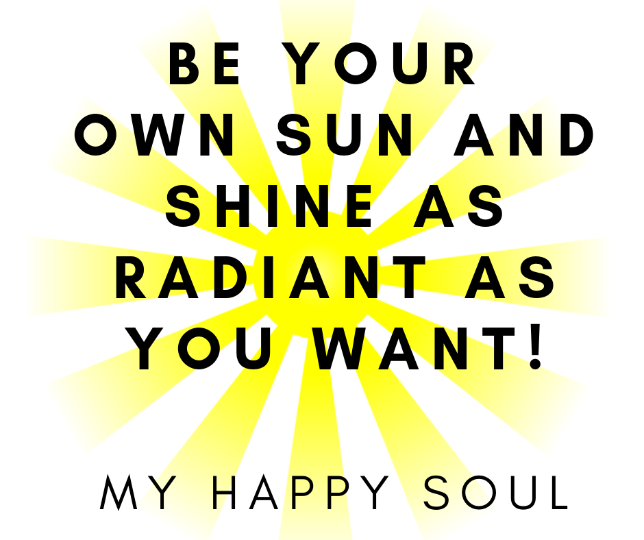 Be your own sun and shine as radiant as you want! - MY ...